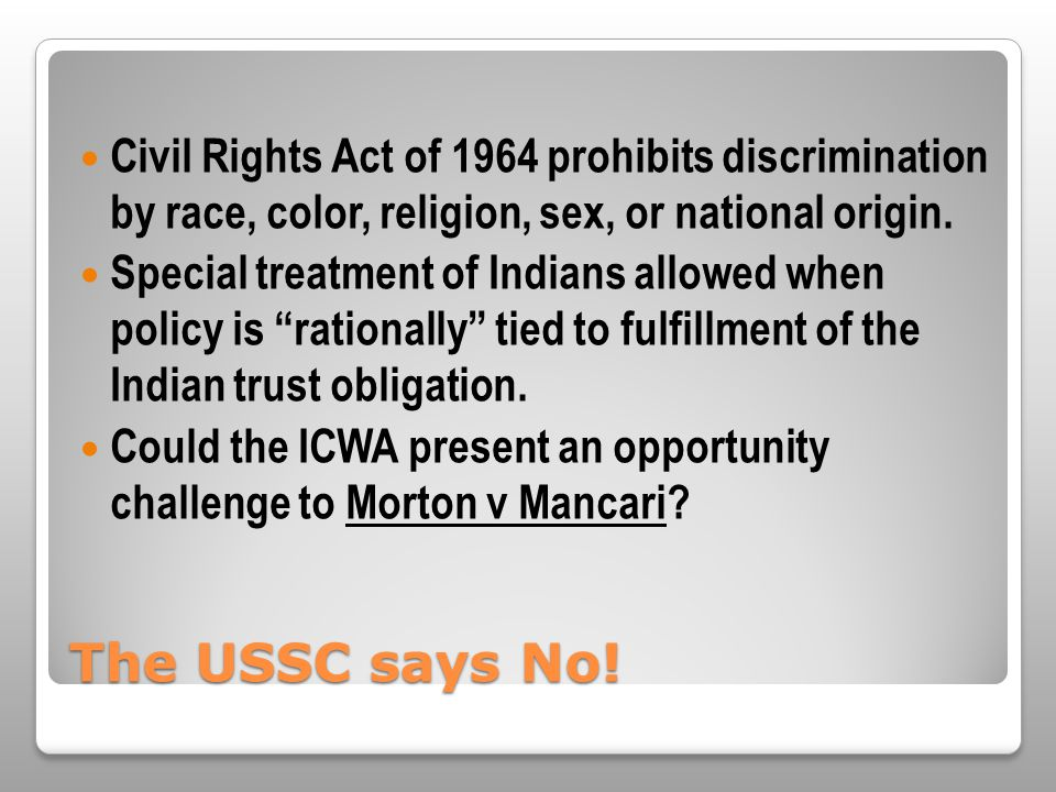 The USSC says No! Civil Rights Act of 1964 prohibits discrimination by race, color, religion, sex, or national origin. Special treatment of Indians al