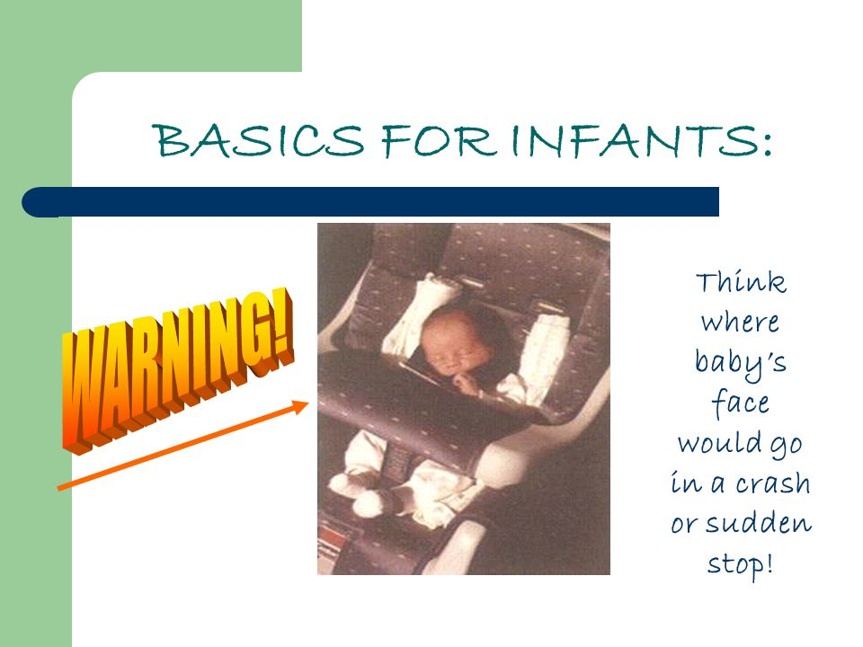 BASICS FOR INFANTS: Think where baby's face would go in a crash or sudden stop!