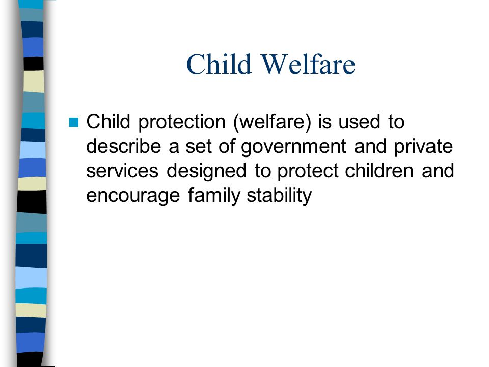 Child welfare services Two main categories of services: –Child protective services –Prevention services