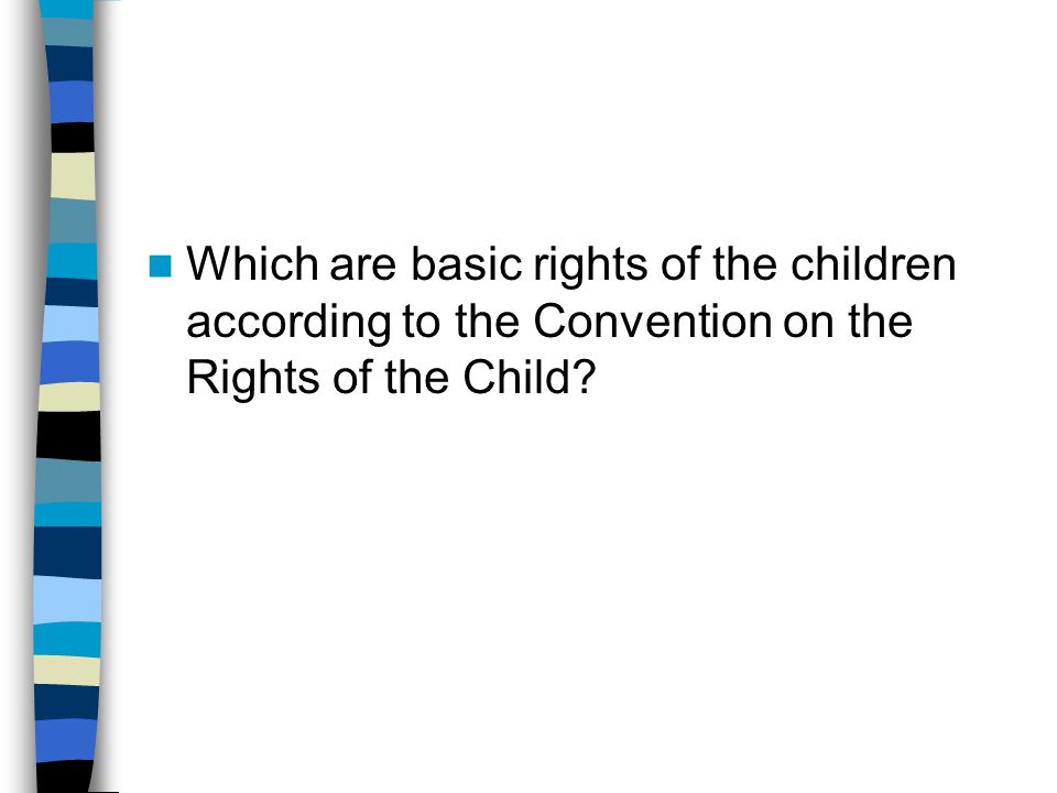 Which are basic rights of the children according to the Convention on the Rights of the Child?