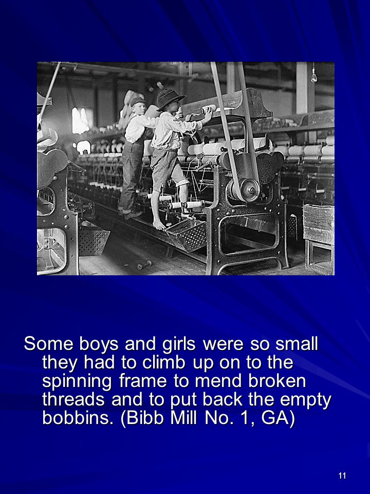 11 Some boys and girls were so small they had to climb up on to the spinning frame to mend broken threads and to put back the empty bobbins. (Bibb Mil