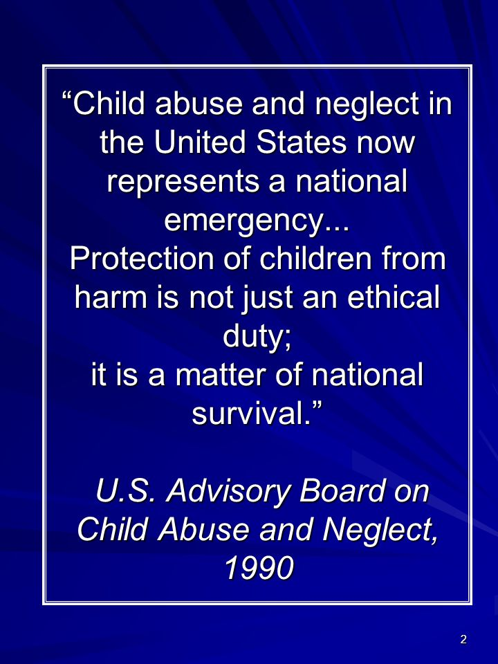"""2 """"Child abuse and neglect in the United States now represents a national emergency... Protection of children from harm is not just an ethical duty; i"""
