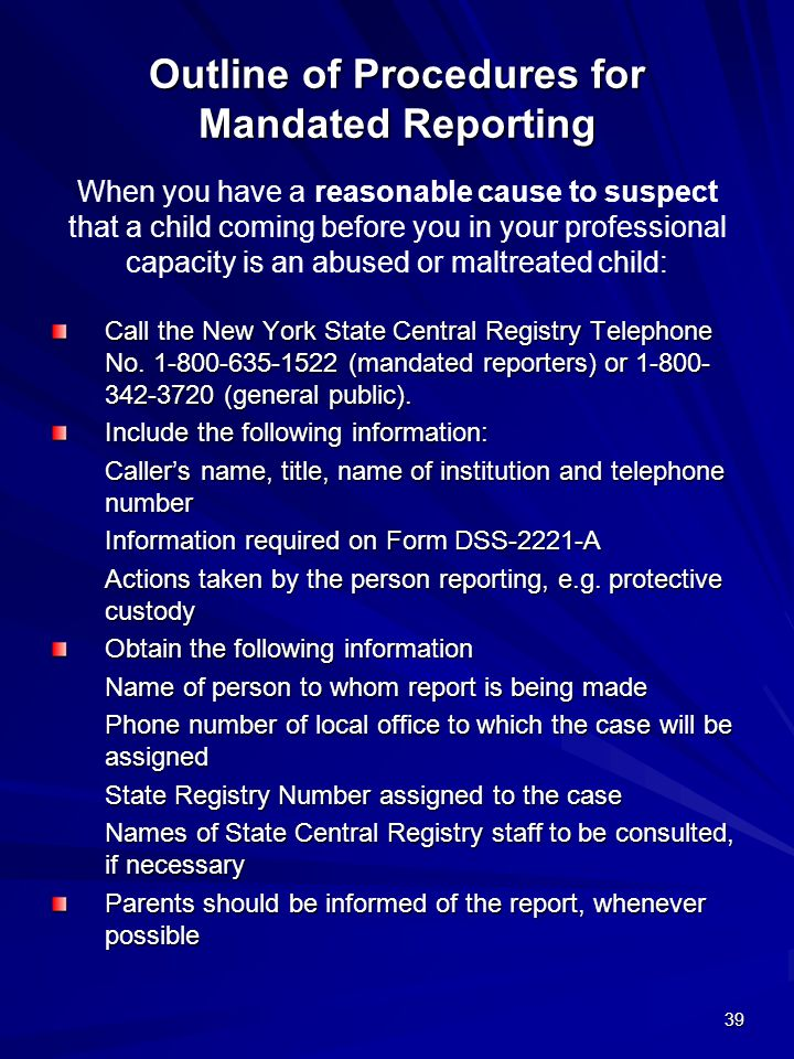 39 Outline of Procedures for Mandated Reporting Call the New York State Central Registry Telephone No. 1-800-635-1522 (mandated reporters) or 1-800- 3