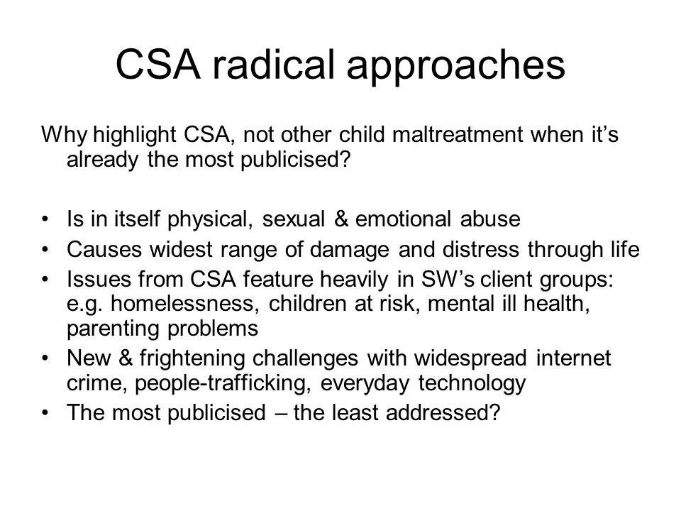 CSA RADICAL APPROACHES Sexually abused children better protected than 20 yrs ago.