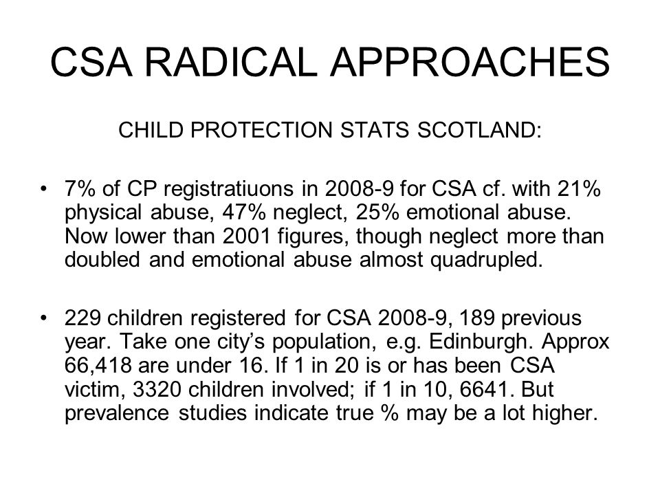 CSA RADICAL APPROACHES CHILD PROTECTION STATS SCOTLAND: 7% of CP registratiuons in 2008-9 for CSA cf.
