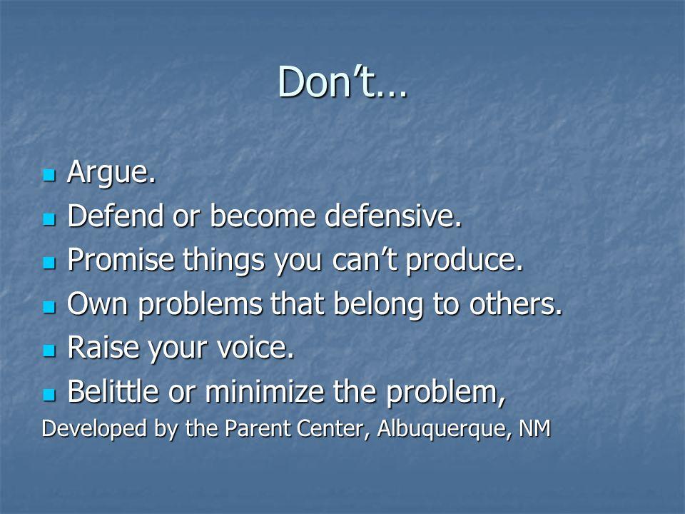 Don't… Argue. Argue. Defend or become defensive.