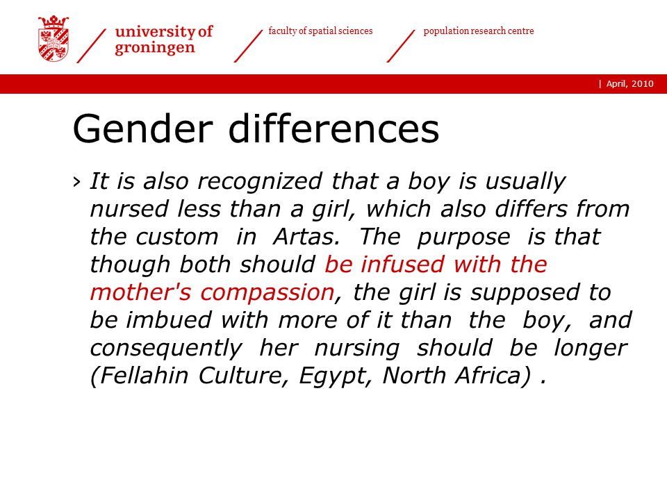 | faculty of spatial sciences population research centre Gender differences ›It is also recognized that a boy is usually nursed less than a girl, which also differs from the custom in Artas.