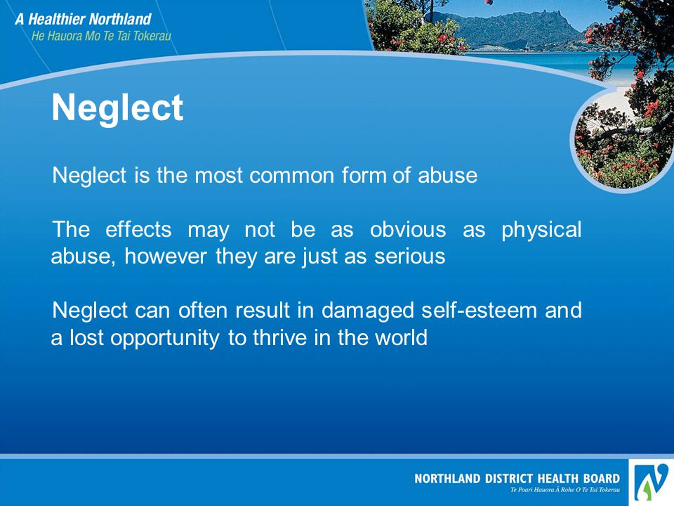 Neglect Neglect is the most common form of abuse The effects may not be as obvious as physical abuse, however they are just as serious Neglect can often result in damaged self-esteem and a lost opportunity to thrive in the world