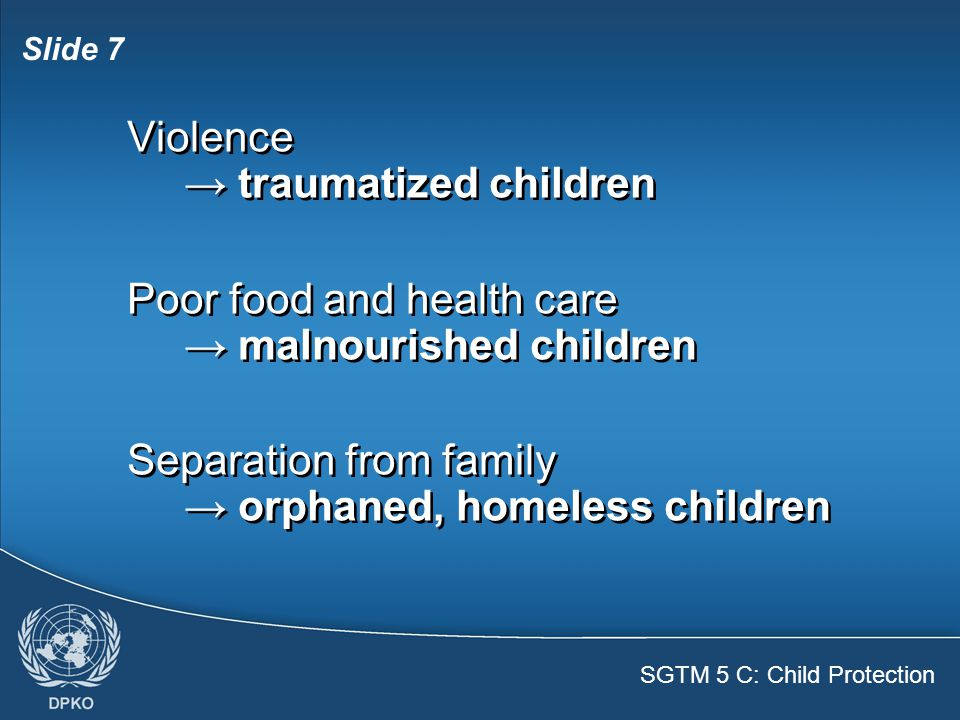 SGTM 5 C: Child Protection Slide 8  Child soldiers: under 18 years of age  Forced or best chance for survival  Fighters, servants, spies, sex slaves  Child soldiers: under 18 years of age  Forced or best chance for survival  Fighters, servants, spies, sex slaves