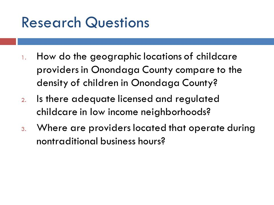 Mapping Early Care and Education Providers Provider Type Total(2006)Total(2007) Child Care Centers6163 Family Child Care Homes306254 Group Family Child Care Homes 101107 School-age Child Care6062 Head Start/Early Head Start11 Syracuse Universal Pre-Kindergarten 43