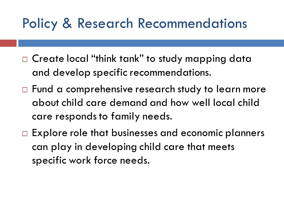 Policy & Research Recommendations  Create local think tank to study mapping data and develop specific recommendations.