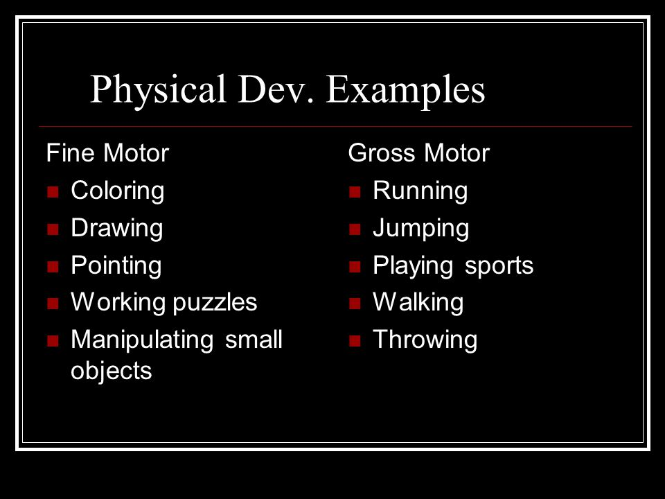 Small & Large Motor Skills Small: the use of the small muscles of the body Large: the use of the large muscles of the body
