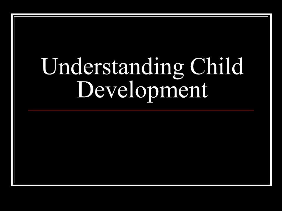 Why study children? To Understand Children Better understand why they do what they do Better appreciate all characteristics of human development Under