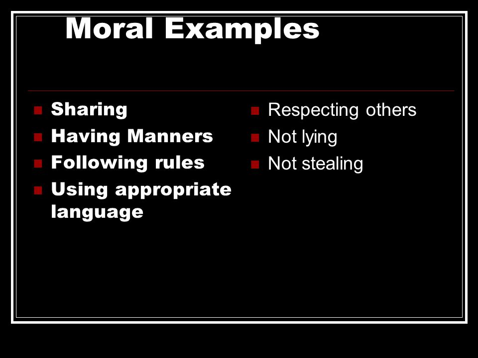 Moral Development What is right and wrong Through play children learn to follow the rules and act fairly toward others They learn to share and to enco