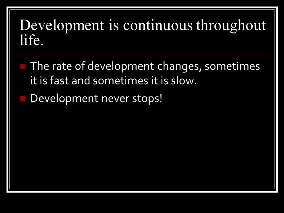 Development proceeds at an individual rate. Children follow a similar pattern of development, each child is an individual. The rate of growth differs