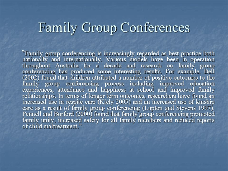 Family Group Conferences Family group conferencing is increasingly regarded as best practice both nationally and internationally.