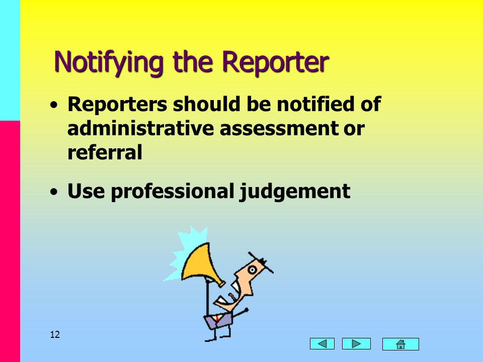 11 Administrative Referral Referrals should be made when: –the child named in the report is not physically present in the county receiving the report