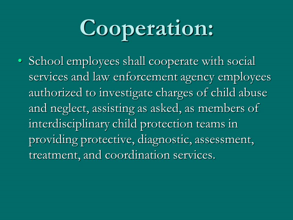 Cooperation: School employees shall cooperate with social services and law enforcement agency employees authorized to investigate charges of child abu