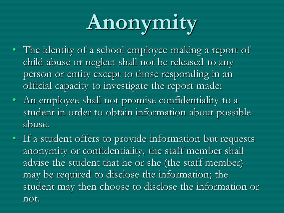 Anonymity The identity of a school employee making a report of child abuse or neglect shall not be released to any person or entity except to those re