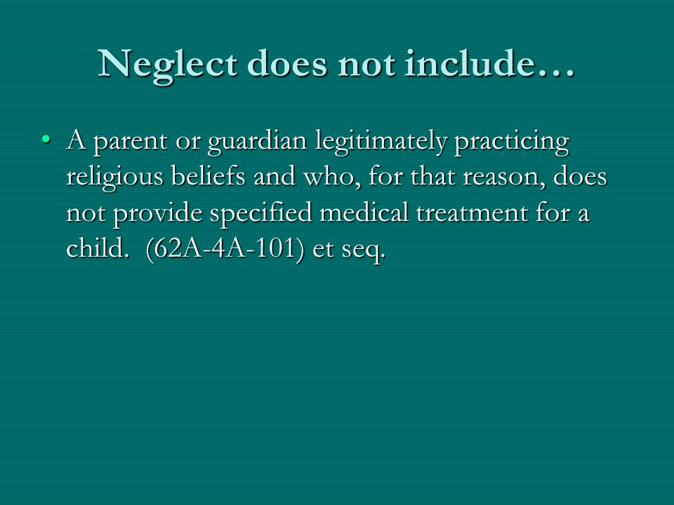 Neglect does not include… A parent or guardian legitimately practicing religious beliefs and who, for that reason, does not provide specified medical