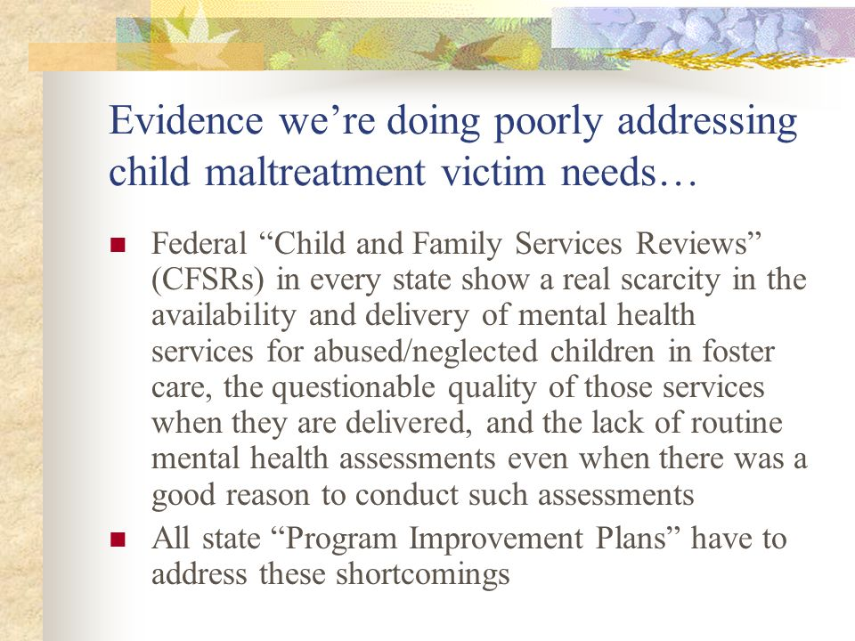 "Evidence we're doing poorly addressing child maltreatment victim needs… Federal ""Child and Family Services Reviews"" (CFSRs) in every state show a real"