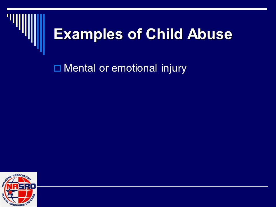 Examples of Child Abuse  Mental or emotional injury