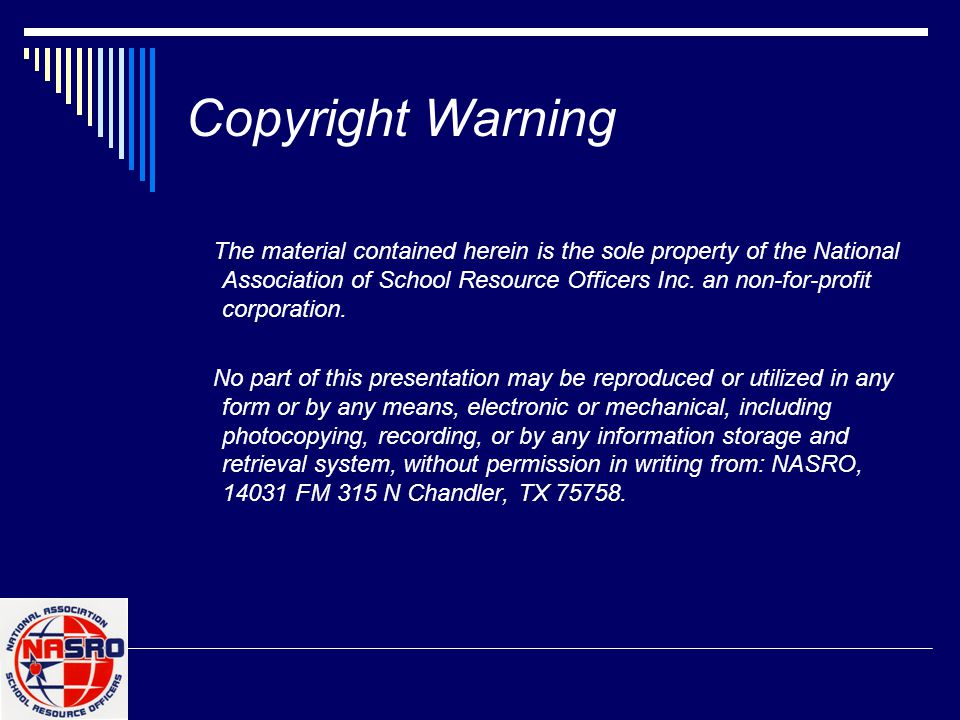 Copyright Warning The material contained herein is the sole property of the National Association of School Resource Officers Inc.