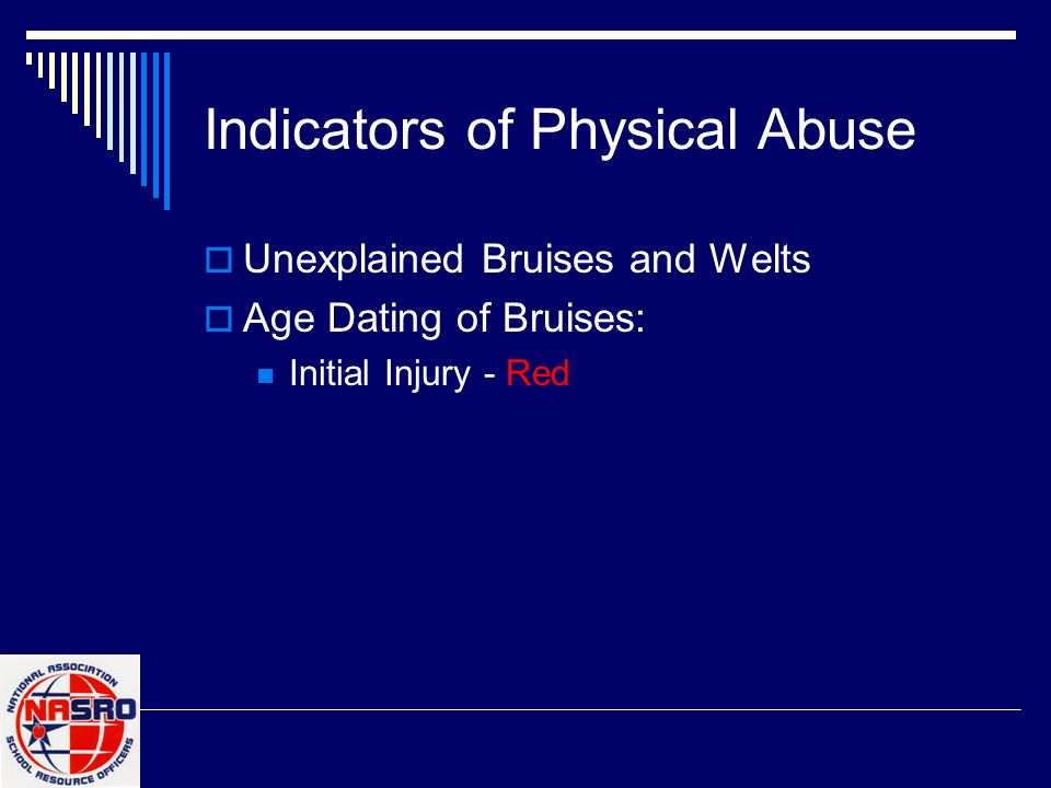 Indicators of Physical Abuse  Unexplained Bruises and Welts  Age Dating of Bruises: Initial Injury - Red