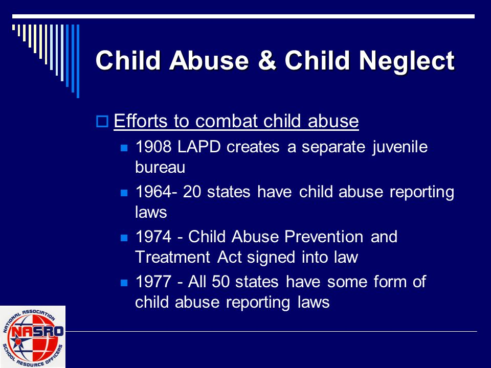 Child Abuse & Child Neglect  Effects of Child Abuse Child may grow up to be an abuser Stunted growth, physical impairment Death Lack of trust Scars and Deformities Behavioral problems Learning Dysfunction