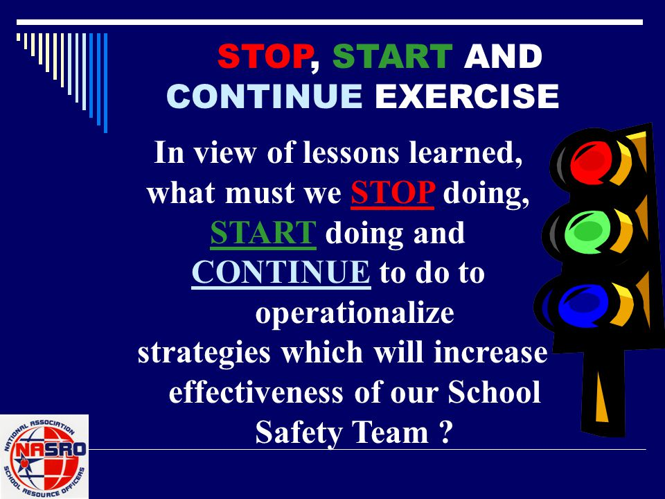 In view of lessons learned, what must we STOP doing, START doing and CONTINUE to do to operationalize strategies which will increase effectiveness of