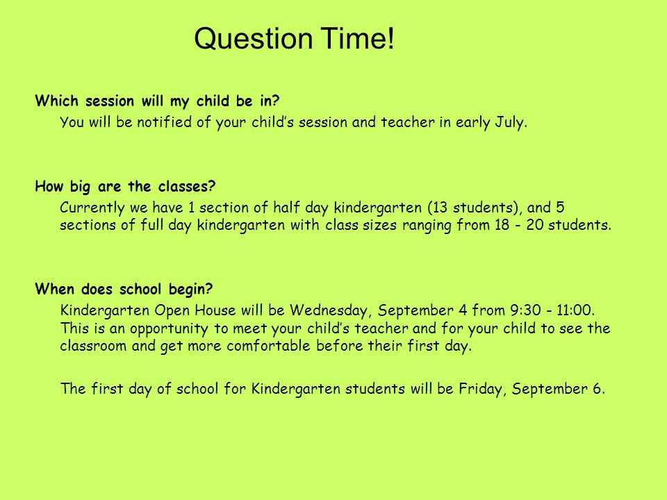 Question Time! Which session will my child be in? You will be notified of your child's session and teacher in early July. How big are the classes? Cur