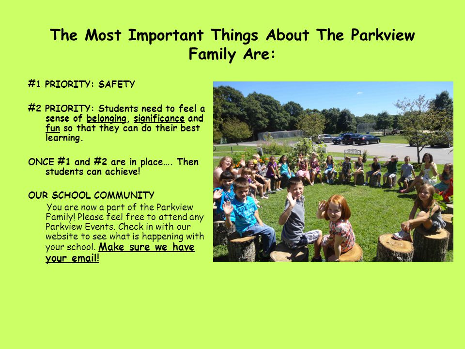 The Most Important Things About The Parkview Family Are: #1 PRIORITY: SAFETY #2 PRIORITY: Students need to feel a sense of belonging, significance and