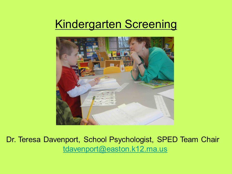 Kindergarten Screening Dr. Teresa Davenport, School Psychologist, SPED Team Chair tdavenport@easton.k12.ma.us