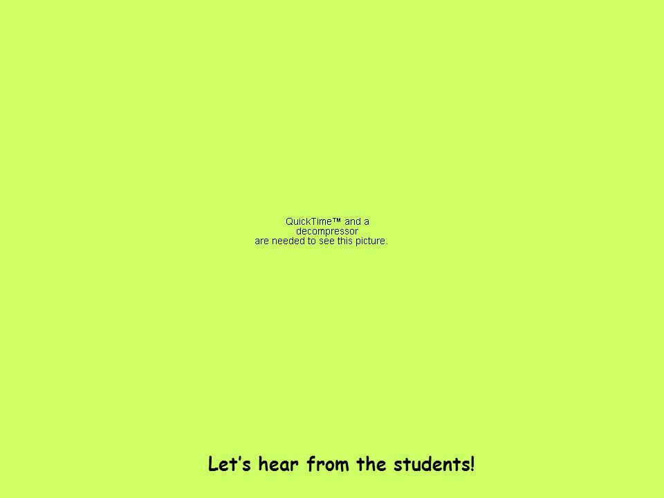 Let's hear from the students!