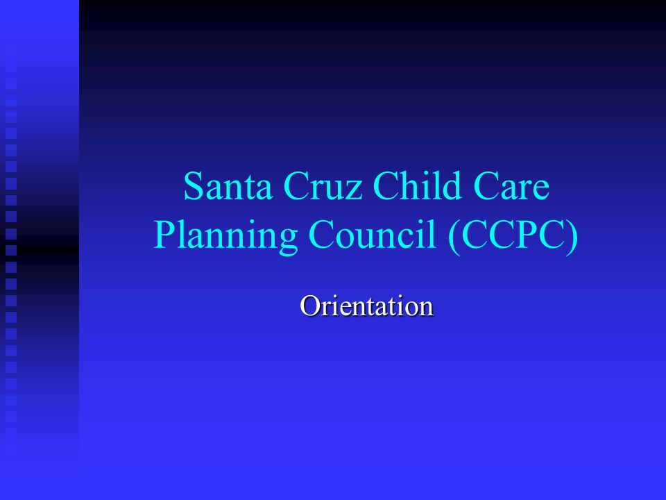 Santa Cruz Child Care Planning Council (CCPC) Orientation