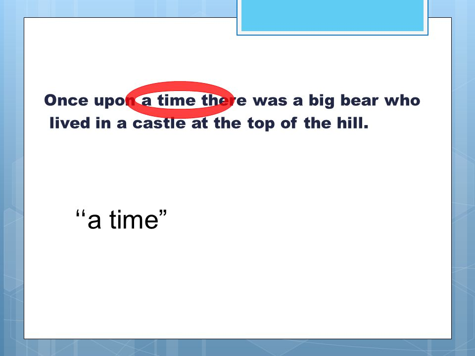 """Once upon a time there was a big bear who lived in a castle at the top of the hill. """" a time"""""""