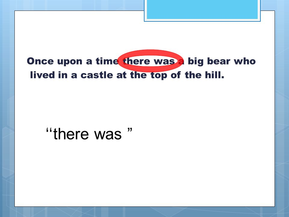 """Once upon a time there was a big bear who lived in a castle at the top of the hill. """" there was """""""