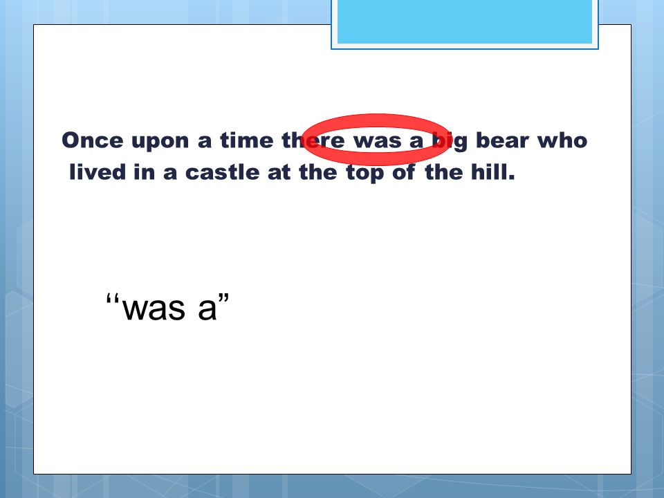 """Once upon a time there was a big bear who lived in a castle at the top of the hill. """" was a"""""""