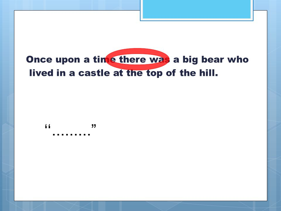 """Once upon a time there was a big bear who lived in a castle at the top of the hill. """"........."""""""