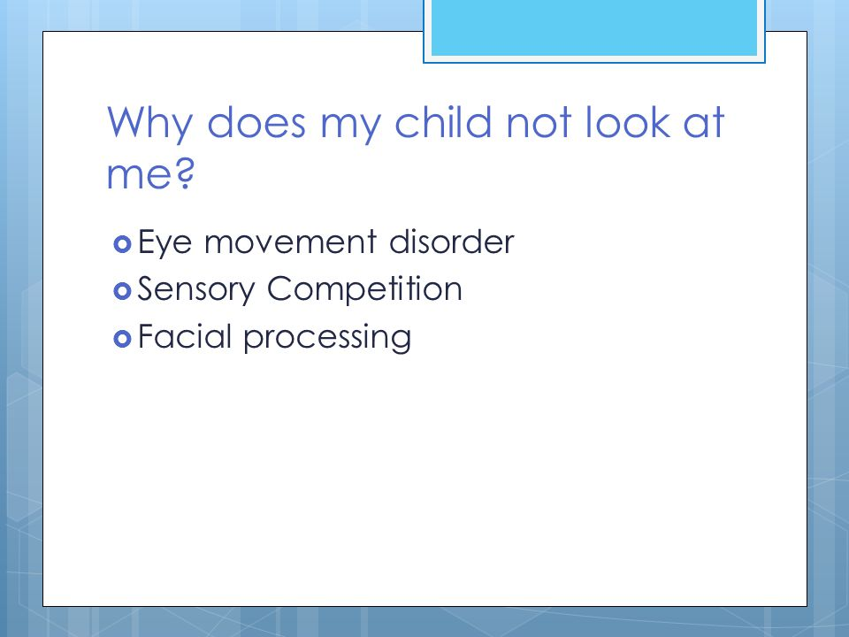 Why does my child not look at me?  Eye movement disorder  Sensory Competition  Facial processing