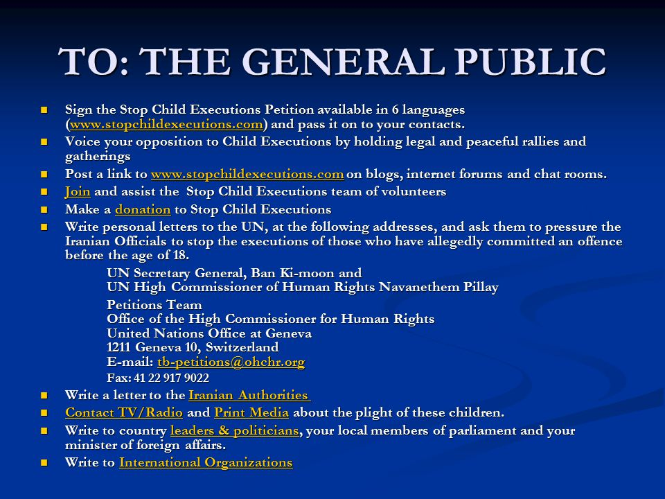 TO: THE GENERAL PUBLIC Sign the Stop Child Executions Petition available in 6 languages (www.stopchildexecutions.com) and pass it on to your contacts.