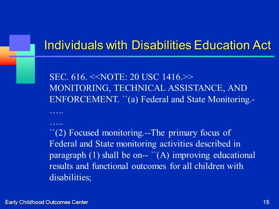 Early Childhood Outcomes Center15 SEC. 616. > MONITORING, TECHNICAL ASSISTANCE, AND ENFORCEMENT. ``(a) Federal and State Monitoring.- ….. ….. ``(2) Fo