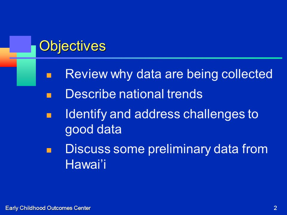 Early Childhood Outcomes Center2 Objectives Review why data are being collected Describe national trends Identify and address challenges to good data
