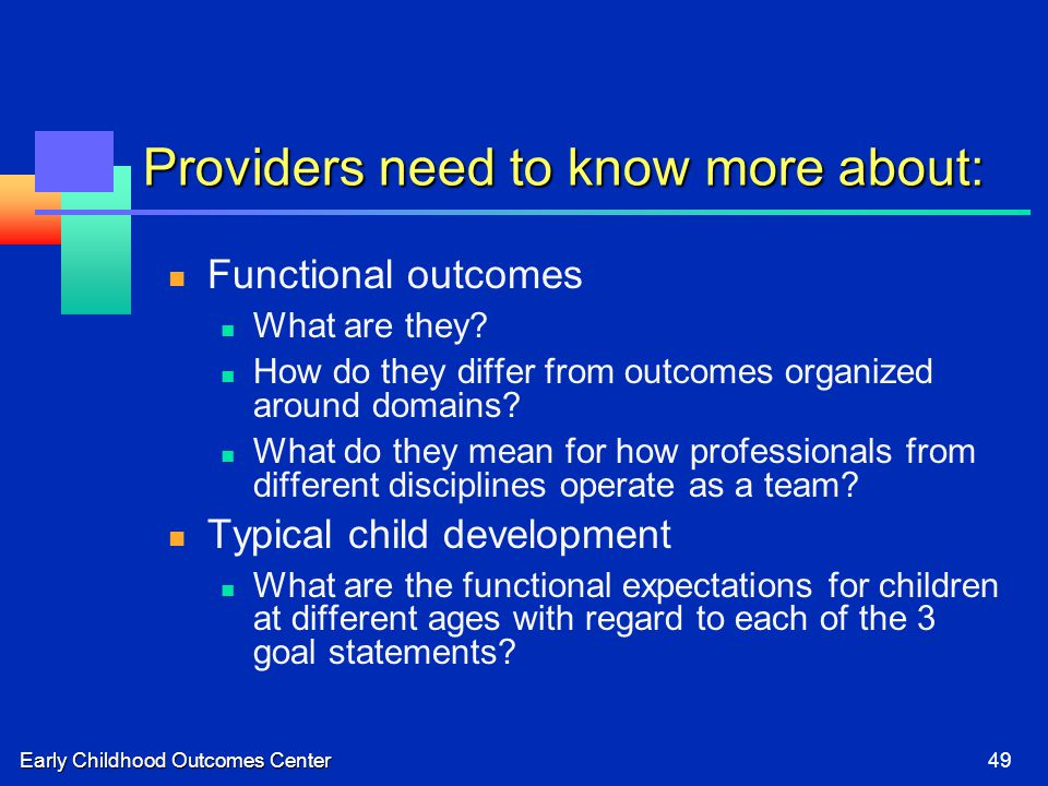 Early Childhood Outcomes Center49 Providers need to know more about: Functional outcomes What are they.