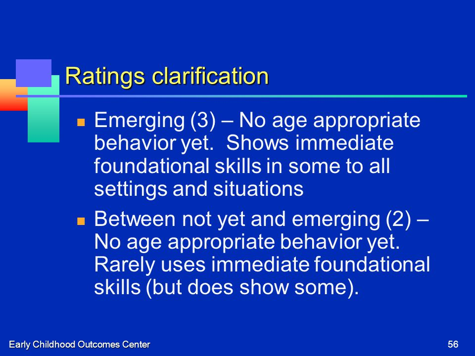 Early Childhood Outcomes Center56 Ratings clarification Emerging (3) – No age appropriate behavior yet.
