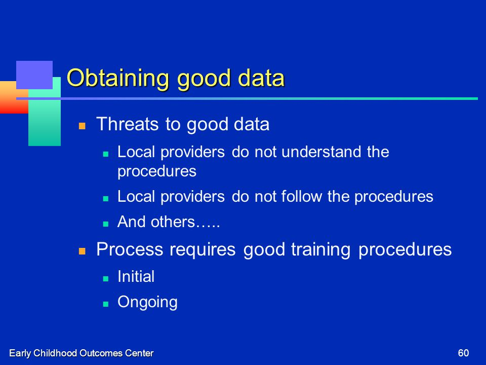 Early Childhood Outcomes Center60 Obtaining good data Threats to good data Local providers do not understand the procedures Local providers do not fol