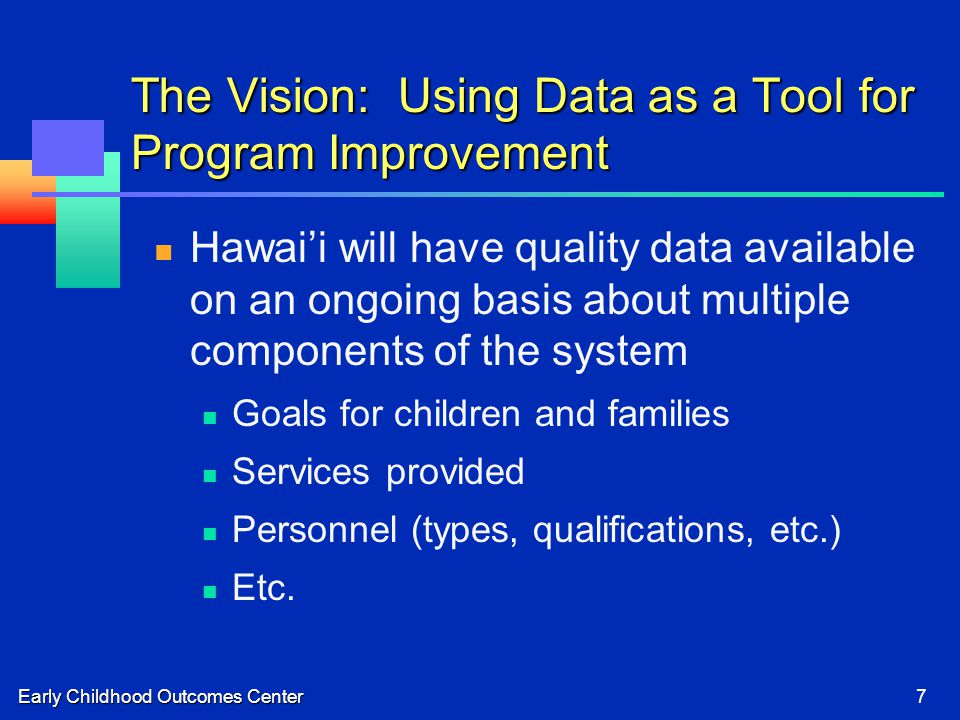 Early Childhood Outcomes Center7 The Vision: Using Data as a Tool for Program Improvement Hawai'i will have quality data available on an ongoing basis