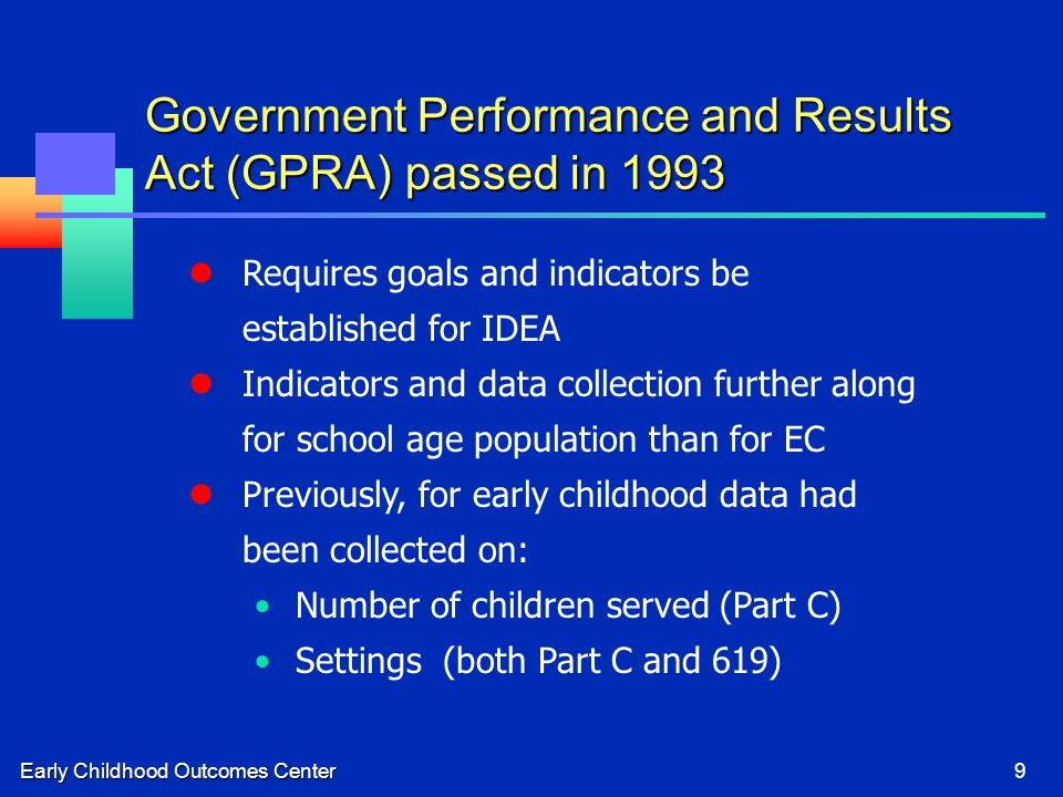 Early Childhood Outcomes Center9 Requires goals and indicators be established for IDEA Indicators and data collection further along for school age pop
