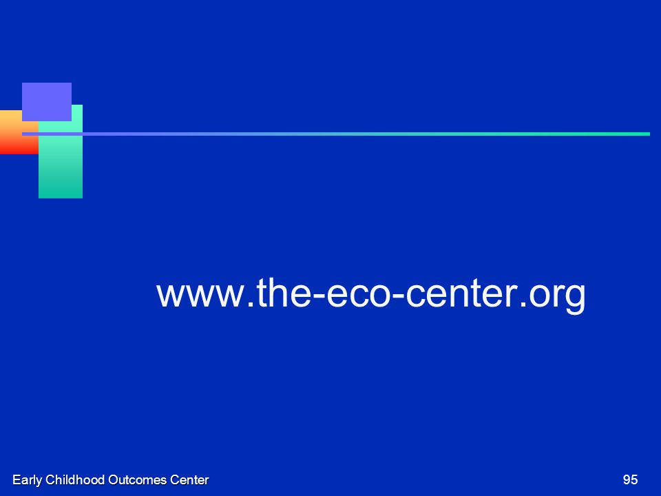 Early Childhood Outcomes Center95 www.the-eco-center.org