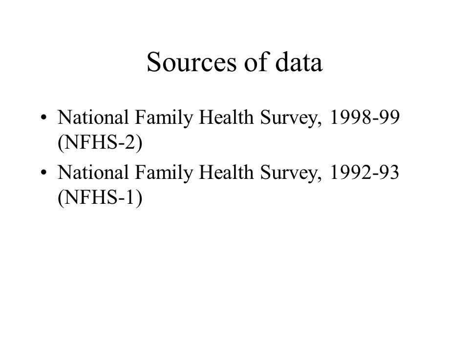 Sources of data National Family Health Survey, (NFHS-2) National Family Health Survey, (NFHS-1)